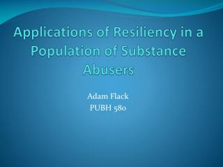 Applications of Resiliency in a Population of  S ubstance Abusers