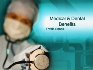 Medical & Dental Benefits
