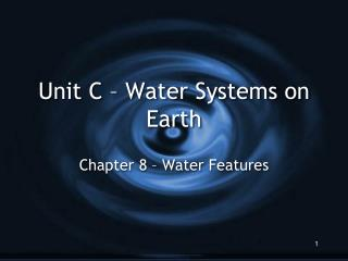 Unit C – Water Systems on Earth