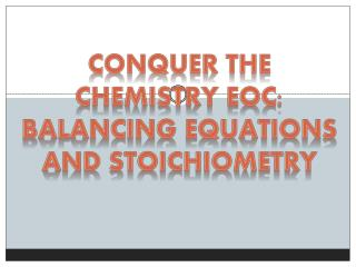 conquer the Chemistry EOC: Balancing Equations and Stoichiometry