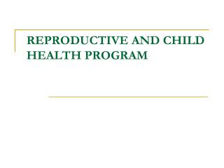REPRODUCTIVE AND CHILD HEALTH  PROGRAM