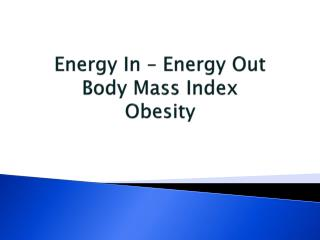 Energy In – Energy Out Body Mass Index Obesity
