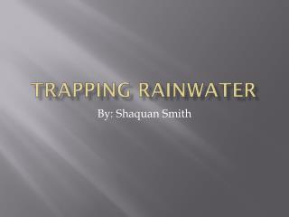 TRAPPING RAINWATER