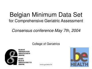 Belgian Minimum Data Set for Comprehensive Geriatric Assessment Consensus conference May 7th, 2004