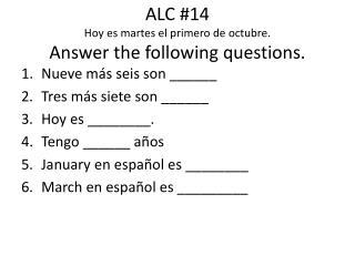 ALC #14 Hoy es martes el primero de octubre . Answer the following questions.