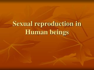 Sexual reproduction in Human beings
