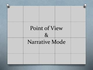 Point of View &  Narrative Mode