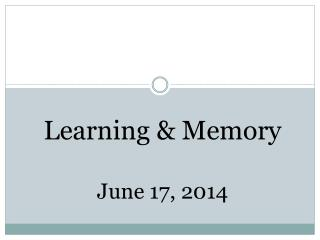Learning & Memory June 17,  2014