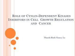 Role of  Cynlin -Dependent  Kinases  Inhibitors in Cell  Growth Regulation and  Cancer
