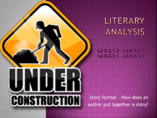 Literary analysis LA 8.2.1.2 - LA 8.2.1.7 LA 8.2.2.1 - LA 8.6.1.1