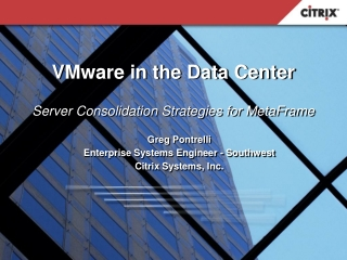 VMware in the Data Center Server Consolidation Strategies for MetaFrame