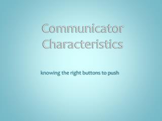 Communicator Characteristics