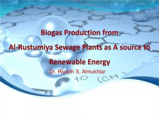 Biogas Production from  Al- Rustumiya  Sewage Plants as A source to Renewable Energy
