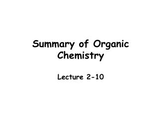 Summary of  Organic Chemistry Lecture  2-10