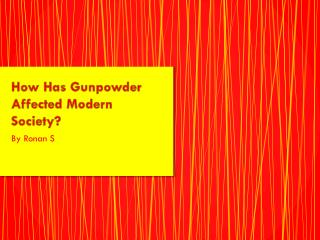 How Has Gunpowder  Affected Modern Society?