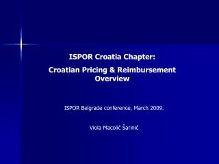 ISPOR Croatia Chapter:  Croatian Pricing  Reimbursement Overview