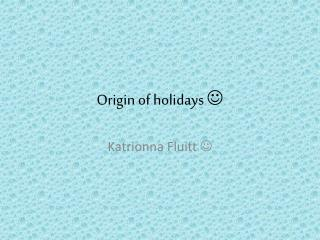 Origin of holidays  
