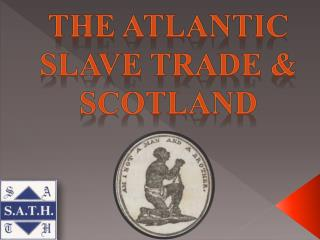 The Atlantic Slave Trade & Scotland
