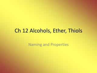 Ch 12 Alcohols, Ether, Thiols
