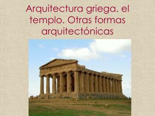 Arquitectura griega. el templo. Otras formas  arquitectónicas