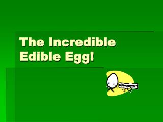 The Incredible Edible Egg!