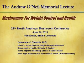 The Andrew O'Neil Memorial Lecture Mushrooms: For Weight Control and Health
