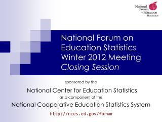 National Forum on Education Statistics Winter 2012 Meeting Closing Session