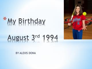 My Birthday  August 3 rd  1994