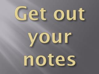 Get out your notes