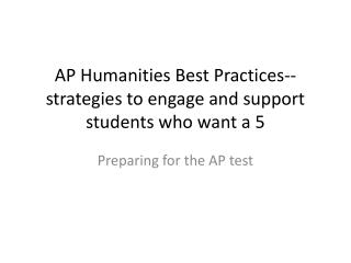 AP Humanities Best Practices--strategies to engage and support students who want a 5