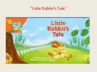 """Little Rabbit's Tale"""