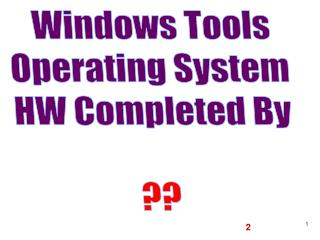 Windows Tools Operating System HW Completed By  ??