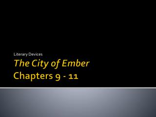 The City of Ember  Chapters 9 - 11