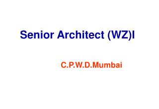 Senior Architect (WZ)I C.P.W.D.Mumbai