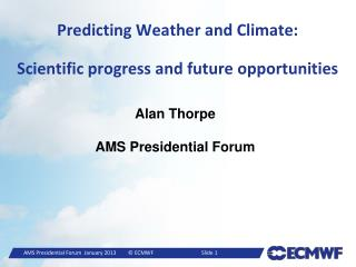 Predicting Weather and Climate:   Scientific progress and future opportunities