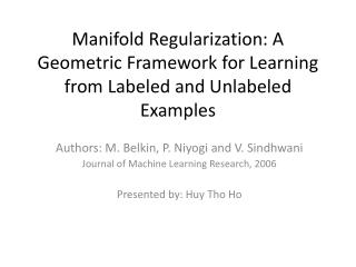 Manifold Regularization: A Geometric Framework for Learning from Labeled and Unlabeled Examples