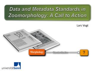 Data  and Metadata  Standards in Zoomorphology : A Call  to  Action
