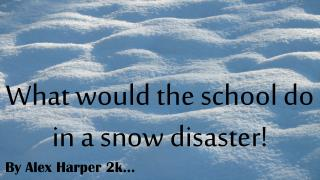 W hat would the school do in a snow disaster!