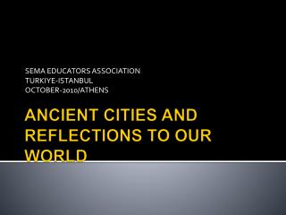 ANCIENT CITIES AND REFLECTIONS TO OUR WORLD