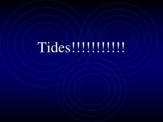 Tides!!!!!!!!!!!