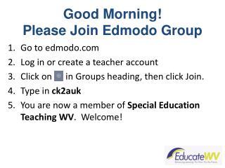 Good Morning! Please Join  Edmodo  Group