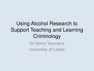 Using Alcohol Research to Support Teaching and Learning Criminology