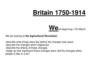 Britain 1750-1914 We ek beginning 17th March We  are looking at  the Agricultural Revolution