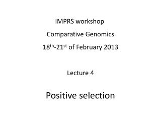 IMPRS workshop  Comparative Genomics 18 th -21 st  of February 2013 Lecture  4