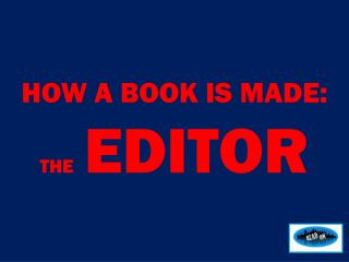 HOW  A BOOK IS MADE: THE EDITOR