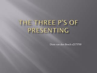 The  three  P's of Presenting