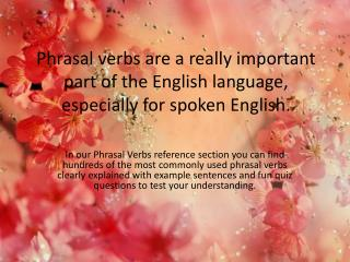 Phrasal verbs are a really important part of the English language, especially for spoken English.