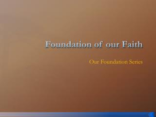 Foundation of our Faith