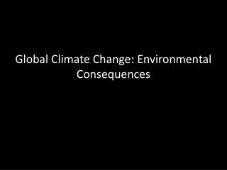 Global Climate Change: Environmental Consequences