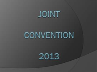 Joint convention 2013